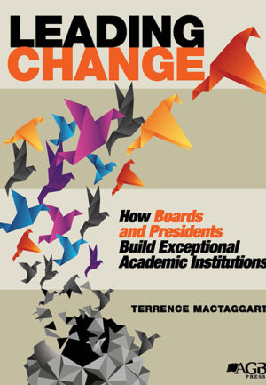 Leading Change: How Boards and Presidents Build Exceptional Academic Institutions