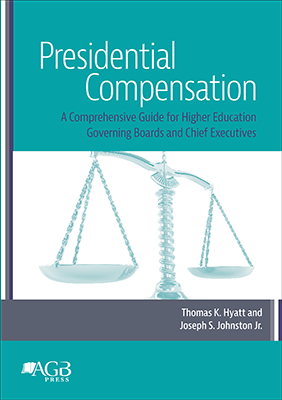 Presidential Compensation: A Comprehensive Guide for Higher Education Governing Boards and Chief Executives